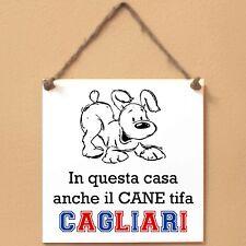 CAGLIARI In questa casa anche il cane tifa Targa cane cartello piastrella