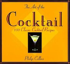 The Art of the Cocktail: 100 Classic Cocktail Recipes