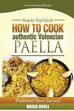 How to Cook Authentic Valencian Paella by Maria Brull (2014, Paperback)