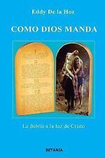 Como Dios Manda : La Biblia a la Luz de Cristo by Eddy De La Hoz (2016,...