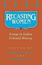 Recasting Women : Essays in Indian Colonial History (1990, Paperback)