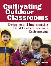Cultivating Outdoor Classrooms : Designing and Implementing Child-Centered...