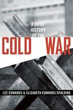 A Brief History of the Cold War by Lee Edwards and Elizabeth Edwards Spalding...