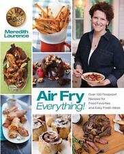 Air Fry Everything: Foolproof Recipes for Fried Favorites and Easy Fresh Ideas