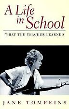 A Life in School : What the Teacher Learned by Jane Tompkins (1997, Paperback)