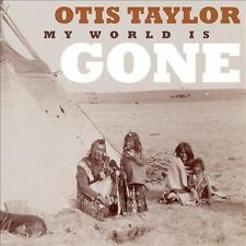 Otis Taylor My World Is Gone CD '13 (never played)
