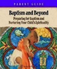 Baptism and Beyond Vol. 2 : Preparing for Baptism and Nutturing Your Child's...