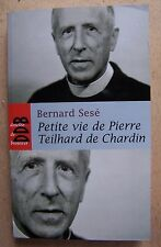 Petite vie de Pierre Teilhard de Chardin - Bernard Sesé