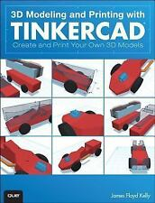 3D Modeling and Printing with Tinkercad : Create and Print Your Own 3D Models...
