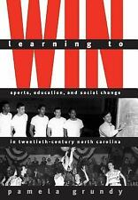 Learning to Win : Sports, Education, and Social Change in Twentieth-Century...