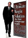 The Ultimate Weight Solution by Dr. Phil McGraw 1st Ed