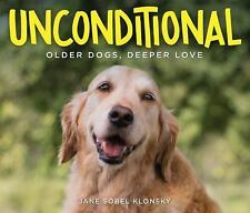 Unconditional : Older Dogs, Deeper Love (2016, Hardcover)