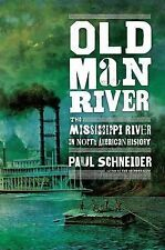 New OLD MAN RIVER Paul Schneider THE MISSISSIPPI RIVER IN NORTH AMERICAN HISTORY