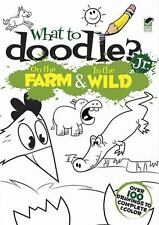 Dover Doodle Bks.: What to Doodle? Jr. --On the Farm and in the Wild by Rob...