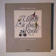 L'uomo a due ruote. Avventura, storia e passione. Guido Vergani. Electa, 1987