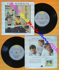 LP 45 7'' THE KORGIS If it's alright with you baby Love ain't too no cd mc dvd