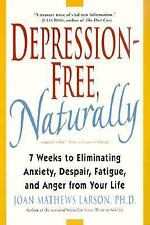 Depression-Free, Naturally: 7 Weeks to Eliminating Anxiety, Despair, Fatigue, an