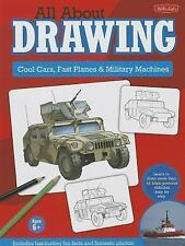 ALL ABOUT DRAWING Cool Cars, Fast Planes and Military Machines HARDCOVER