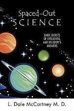 Spaced-Out Science : Dark Secrets of Evolution, and Religion's Answers by L....