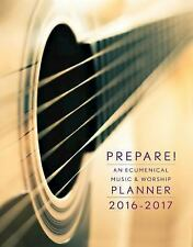 Prepare! 2016-2017 : An Ecumenical Music and Worship Planner by Mary J....
