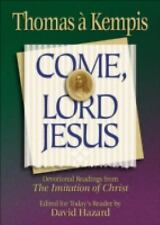 Rekindling the Inner Fire Ser.: Come, Lord Jesus by Thomas A'kempis (1999,...