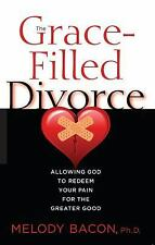The Grace-Filled Divorce: Allowing God to Redeem Your Pain for the Greater Good,