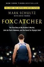 Foxcatcher : The True Story of My Brother's Murder, John du Pont's Madness,...