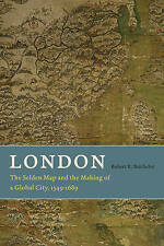 London – The Selden Map and the Making of a Global  City, 1549–1689,