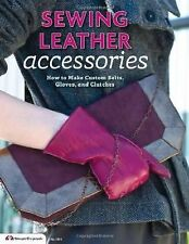 Sewing Leather Accessories : How to Make Custom Belts, Gloves, and Clutches...