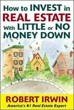 How to Invest in Real Estate with Little or No Money Down by Robert Irwin...