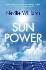 Sun Power : How Energy from the Sun Is Changing Lives Around the World,...