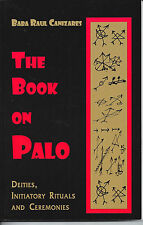 THE BOOK ON PALO Deities, Initiatory Rituals, Ceremonies by Baba Raul Canizares