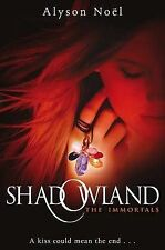 Alyson Noel The Immortals: Shadowland: A kiss could mean the end ... Very Good B