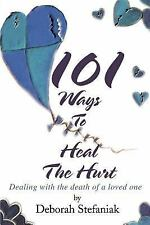 101 Ways to Heal the Hurt : Dealing with the Death of a Loved One by Deborah...