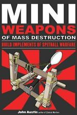 Mini Weapons of Mass Destruction: Build Implements of Spitball Warfare by Austi