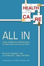 All In : Using Healthcare Collaboratives to Save Lives and Improve Care...