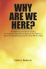 Why Are We Here?: An Analytical Approach to Issues of Our Faith in a Search for