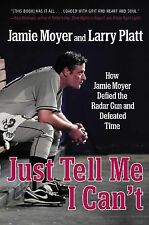 Just Tell Me I Can't: How Jamie Moyer Defied the Radar Gun and Defeated Time, Pl