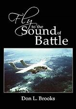 Fly to the Sound of Battle by Don L. Brooks (2010, Hardcover)