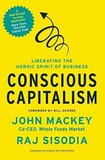 Conscious Capitalism : Liberating the Heroic Spirit of Business by John...