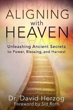 Aligning with Heaven : Unleashing Ancient Secrets to Power, Blessing and...