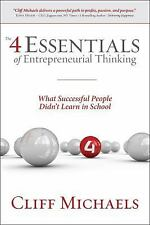 The 4 Essentials of Entrepreneurial Thinking: What Successful People Didn't Lear