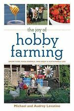 The Joy of Hobby Farming: Grow Food, Raise Animals, and Enjoy a Sustainable Lif
