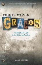 Thrift Store Graces: Finding God's Gifts in the Midst of the Mess by Jane...