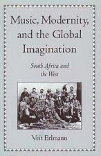 Music, Modernity, and the Global Imagination : South Africa and the West by...