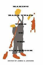 Making Mark Twain Work in the Classroom by James S. Leonard (1999, Paperback)