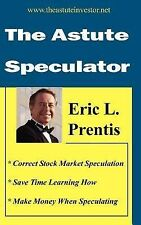 The Astute Speculator by Eric L. Prentis (2007, Hardcover)