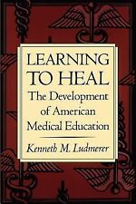 Learning to Heal : The Development of American Medical Education by Kenneth...