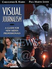 Visual Journalism: A Guide for New Media Professionals by Harris, Christopher R