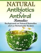 Natural Antibiotics and Antiviral Remedies : Background on Natural Remedies...
